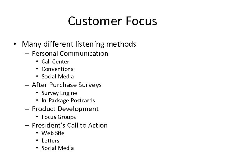 Customer Focus • Many different listening methods – Personal Communication • Call Center •