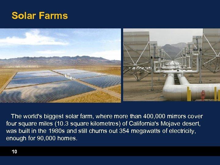 Solar Farms The world's biggest solar farm, where more than 400, 000 mirrors cover