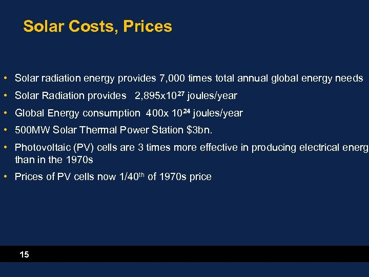 Solar Costs, Prices • Solar radiation energy provides 7, 000 times total annual global