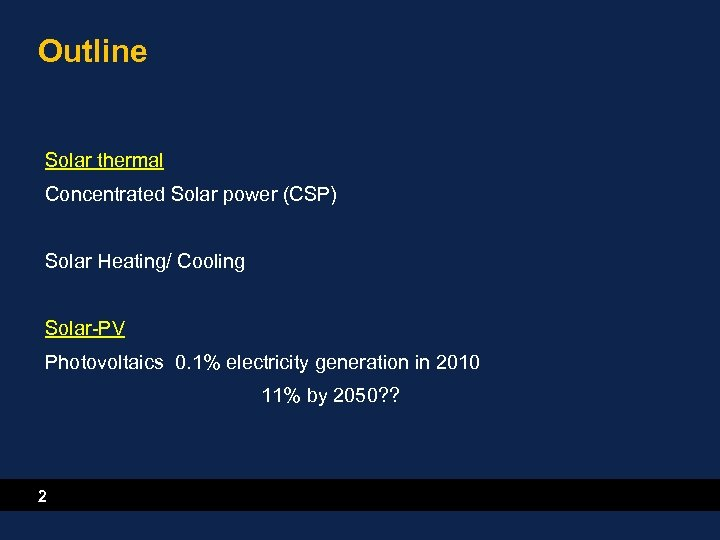 Outline Solar thermal Concentrated Solar power (CSP) Solar Heating/ Cooling Solar-PV Photovoltaics 0. 1%