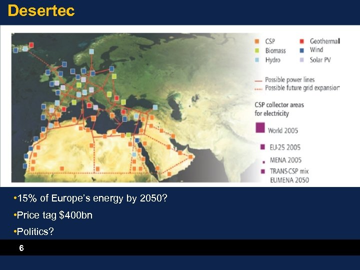 Desertec • 15% of Europe's energy by 2050? • Price tag $400 bn •