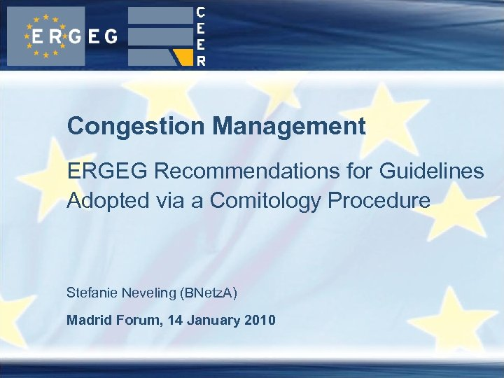 Congestion Management ERGEG Recommendations for Guidelines Adopted via a Comitology Procedure Stefanie Neveling (BNetz.