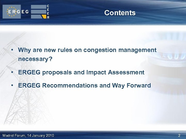 Contents • Why are new rules on congestion management necessary? • ERGEG proposals and