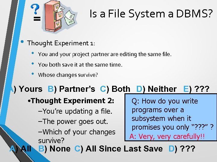 = Is a File System a DBMS? • Thought Experiment 1: • • •