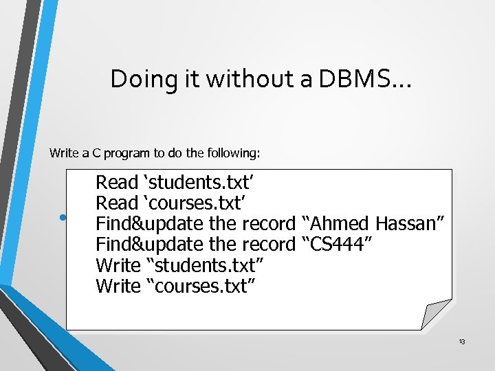 Doing it without a DBMS. . . Write a C program to do the
