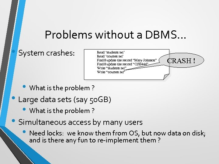 Problems without a DBMS. . . • System crashes: Read 'students. txt' Read 'courses.