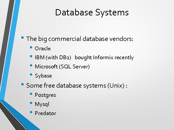Database Systems • The big commercial database vendors: • Oracle • IBM (with DB