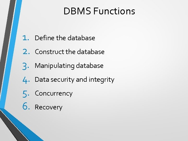 DBMS Functions 1. 2. 3. 4. 5. 6. Define the database Construct the database