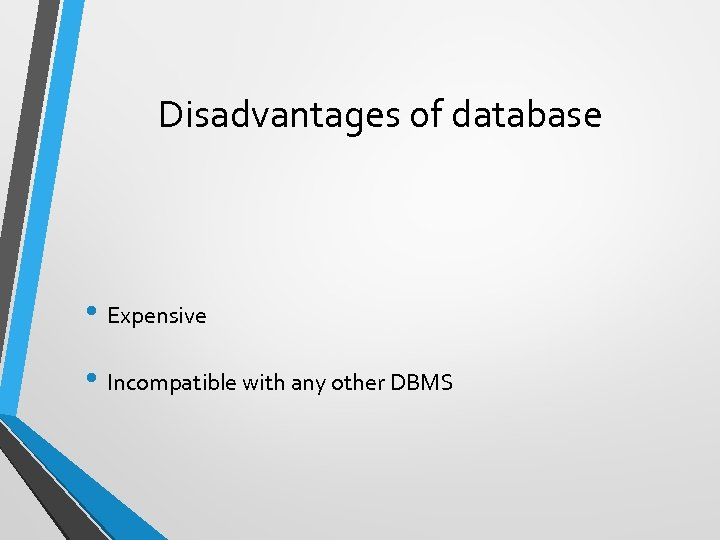 Disadvantages of database • Expensive • Incompatible with any other DBMS