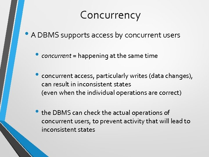 Concurrency • A DBMS supports access by concurrent users • concurrent = happening at