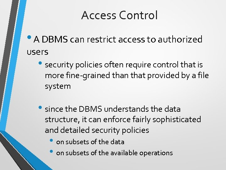 Access Control • A DBMS can restrict access to authorized users • security policies