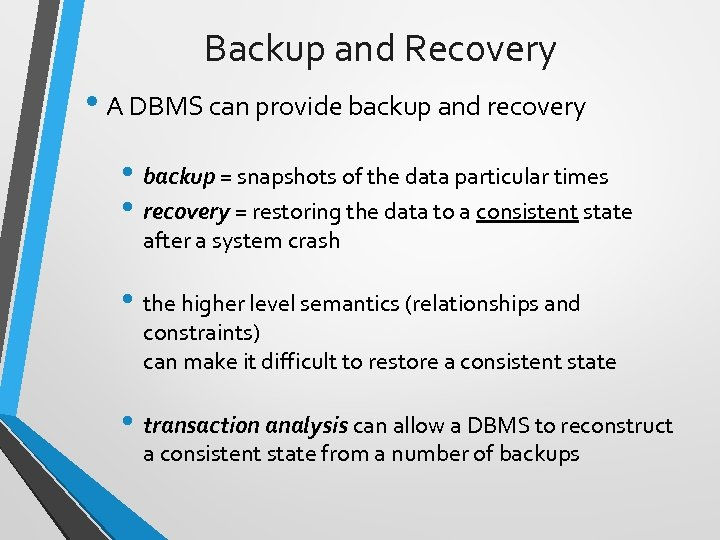 Backup and Recovery • A DBMS can provide backup and recovery • backup =