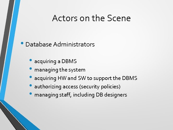 Actors on the Scene • Database Administrators • acquiring a DBMS • managing the