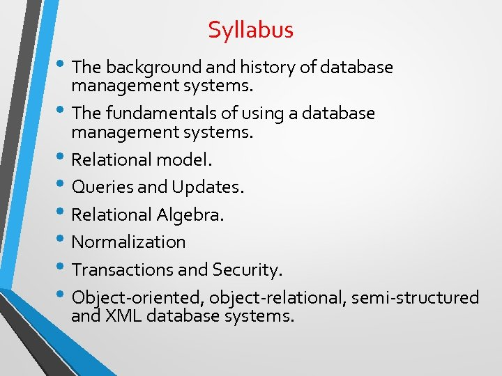 Syllabus • The background and history of database management systems. • The fundamentals of