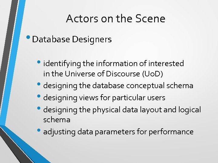 Actors on the Scene • Database Designers • identifying the information of interested in