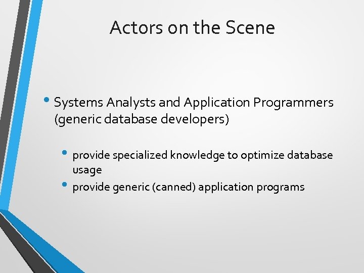 Actors on the Scene • Systems Analysts and Application Programmers (generic database developers) •