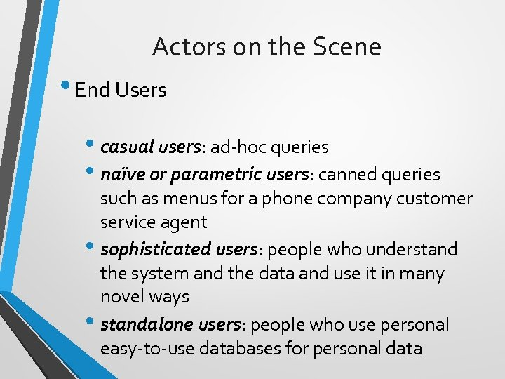 Actors on the Scene • End Users • casual users: ad-hoc queries • naïve