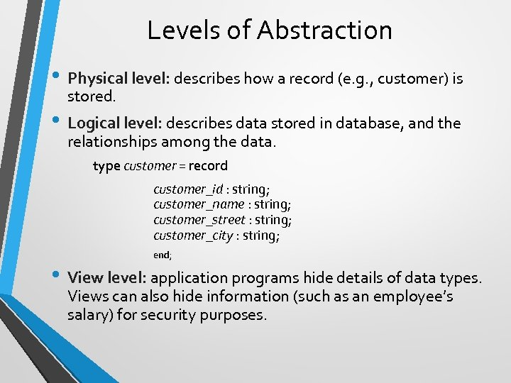 Levels of Abstraction • Physical level: describes how a record (e. g. , customer)