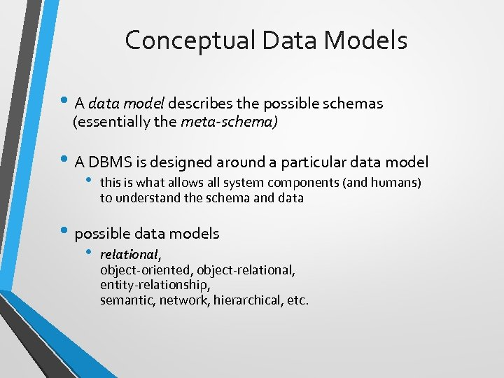 Conceptual Data Models • A data model describes the possible schemas (essentially the meta-schema)