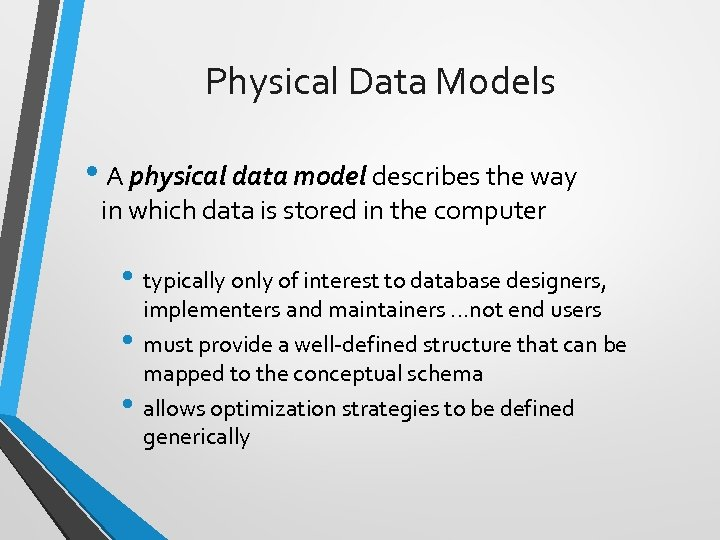 Physical Data Models • A physical data model describes the way in which data