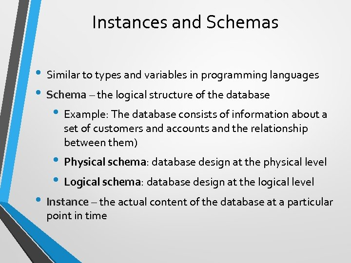 Instances and Schemas • Similar to types and variables in programming languages • Schema