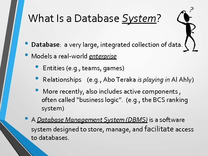 What Is a Database System? • Database: a very large, integrated collection of data.