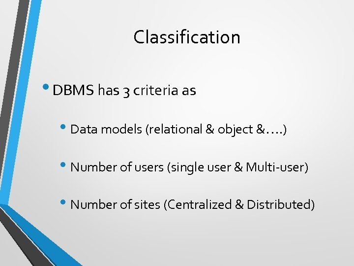 Classification • DBMS has 3 criteria as • Data models (relational & object &….