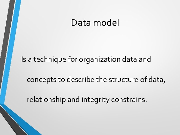 Data model Is a technique for organization data and concepts to describe the structure