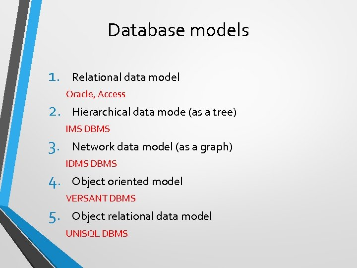 Database models 1. 2. 3. 4. 5. Relational data model Oracle, Access Hierarchical data