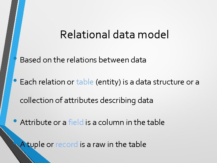 Relational data model • Based on the relations between data • Each relation or