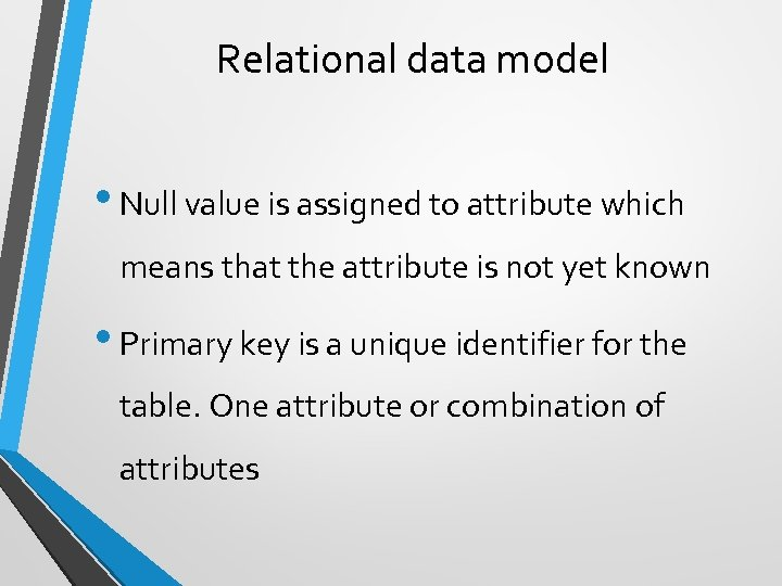 Relational data model • Null value is assigned to attribute which means that the