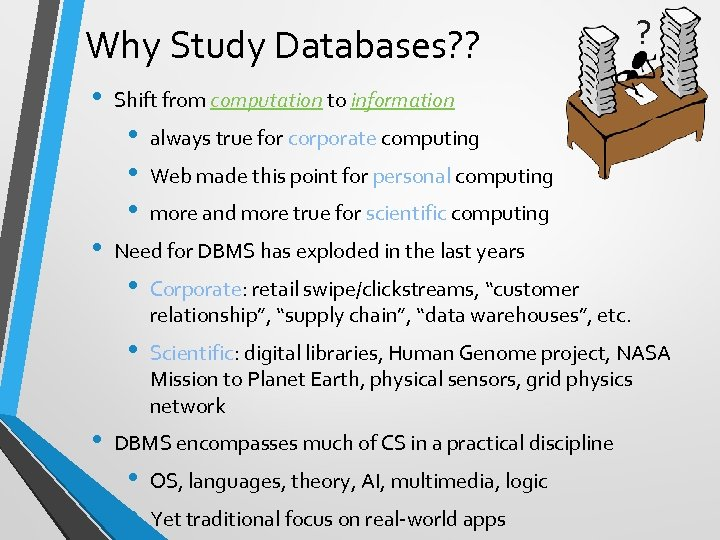Why Study Databases? ? • Shift from computation to information • • ? always