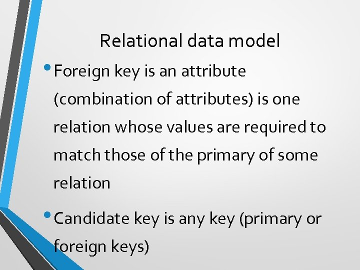 Relational data model • Foreign key is an attribute (combination of attributes) is one
