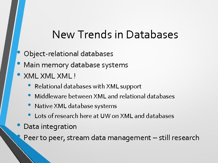 New Trends in Databases • Object-relational databases • Main memory database systems • XML