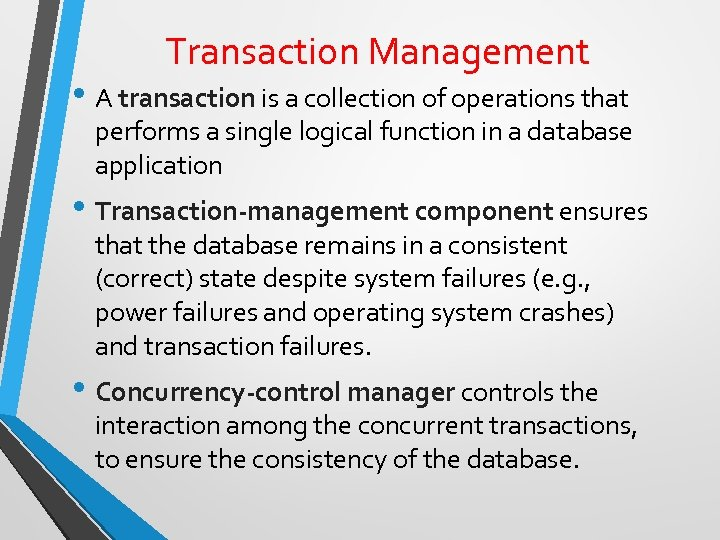Transaction Management • A transaction is a collection of operations that performs a single