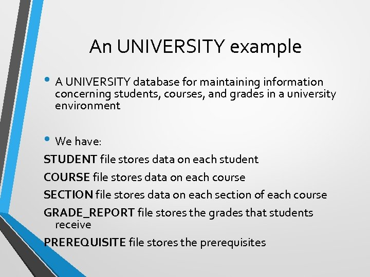 An UNIVERSITY example • A UNIVERSITY database for maintaining information concerning students, courses, and