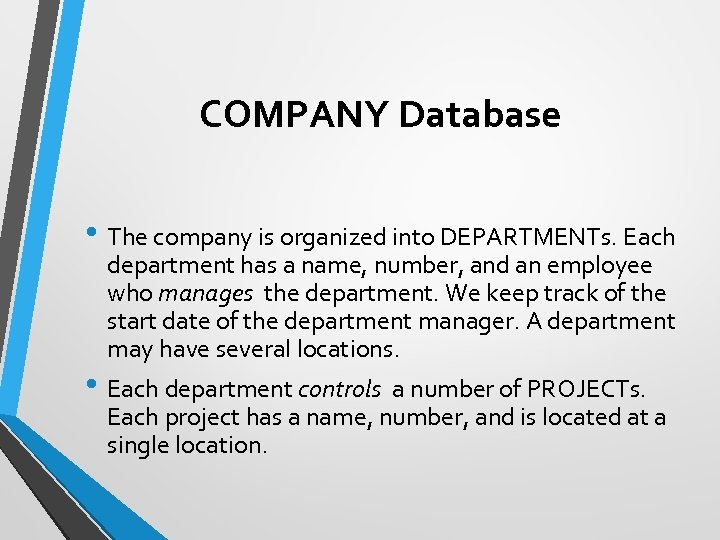 COMPANY Database • The company is organized into DEPARTMENTs. Each department has a name,
