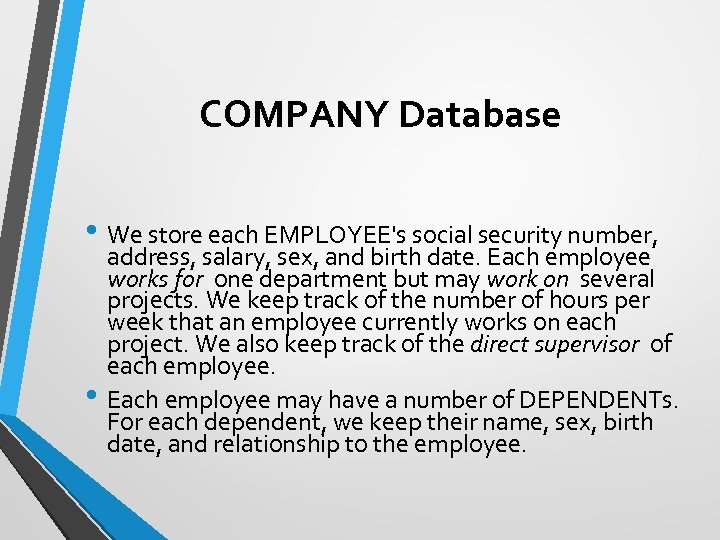 COMPANY Database • We store each EMPLOYEE's social security number, • address, salary, sex,