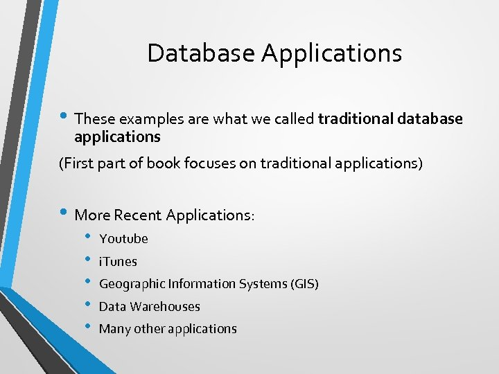 Database Applications • These examples are what we called traditional database applications (First part