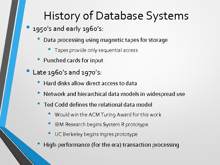 History of Database Systems • 1950's and early 1960's: • Data processing using magnetic