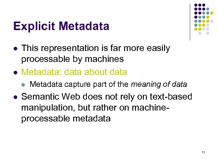 Explicit Metadata l l This representation is far more easily processable by machines Metadata: