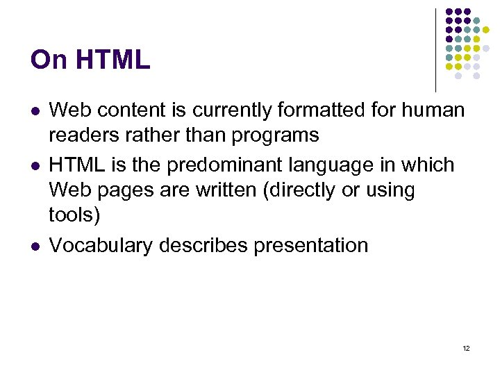 On HTML l l l Web content is currently formatted for human readers rather