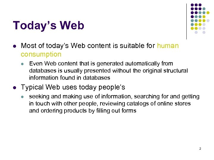 Today's Web l Most of today's Web content is suitable for human consumption l