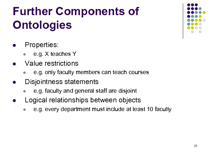 Further Components of Ontologies l Properties: l l Value restrictions l l e. g.