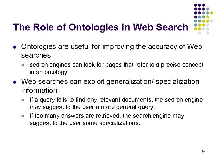 The Role of Ontologies in Web Search l Ontologies are useful for improving the