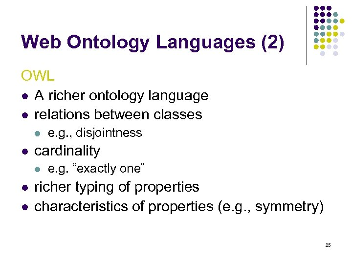 Web Ontology Languages (2) OWL l A richer ontology language l relations between classes