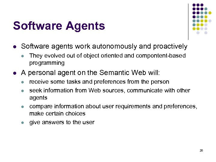 Software Agents l Software agents work autonomously and proactively l l They evolved out