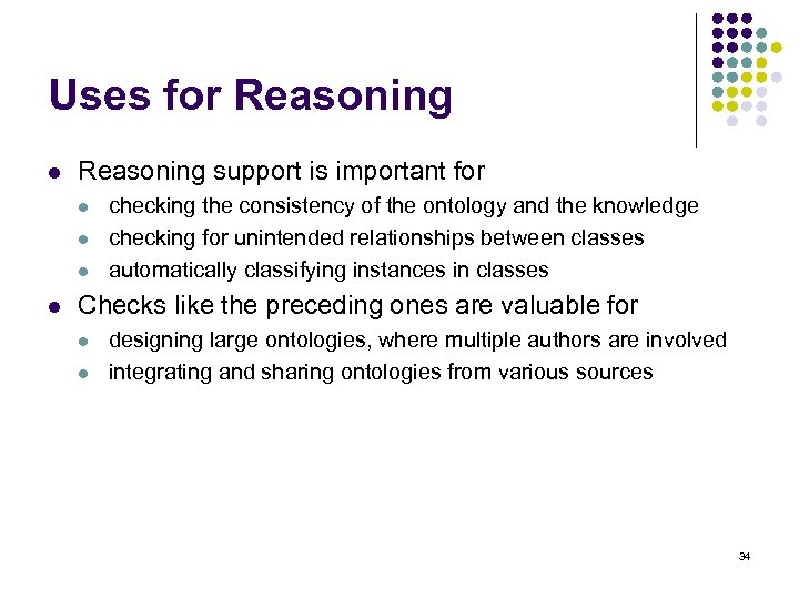 Uses for Reasoning l Reasoning support is important for l l checking the consistency