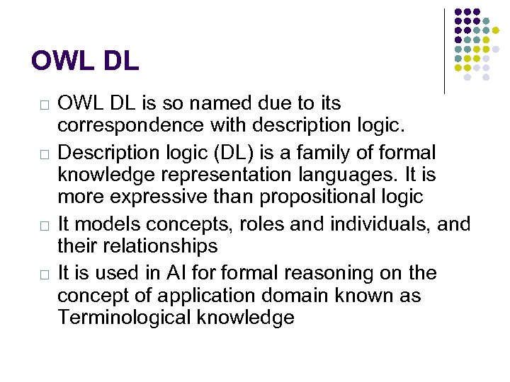 OWL DL OWL DL is so named due to its correspondence with description logic.