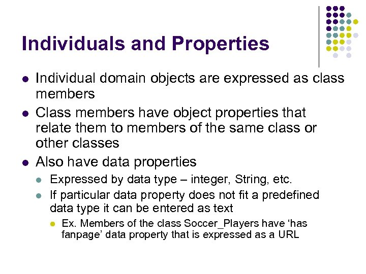Individuals and Properties l l l Individual domain objects are expressed as class members
